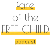 Fare of the Free Child Podcast