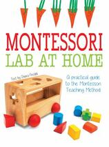 Montessori lab at home : a practical guide to the Montessori teaching method by Chiara Piroddi