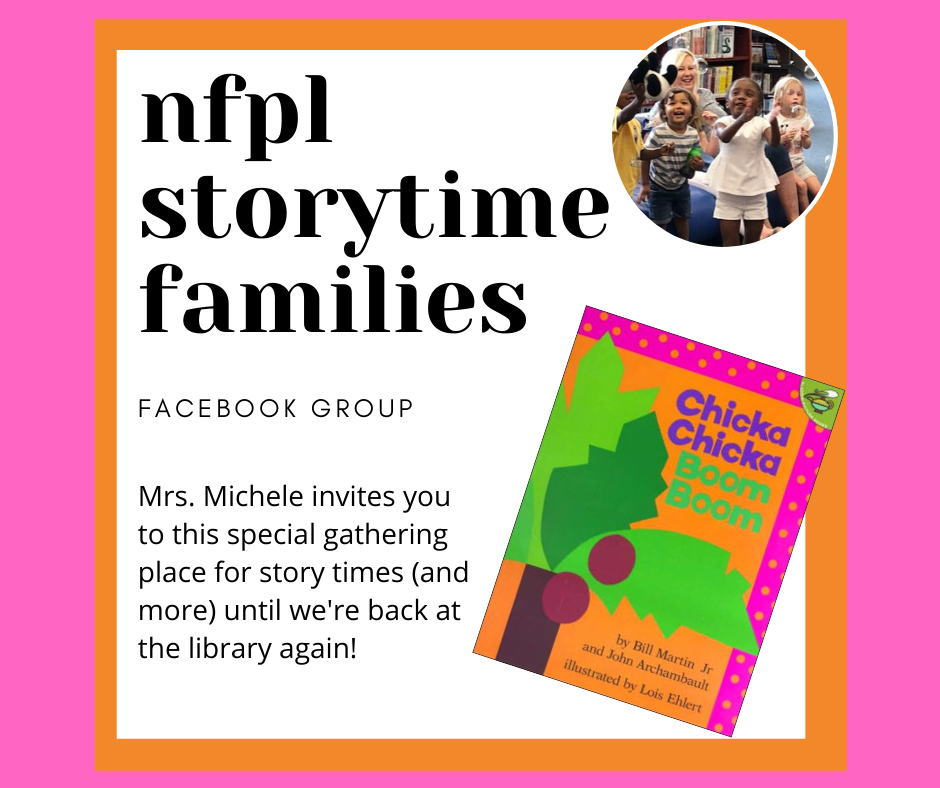 NFPL Storytime Families Facebook Group: Mrs. Michele invites you to this special gathering place for storytimes - and more - until we're back at the library again!
