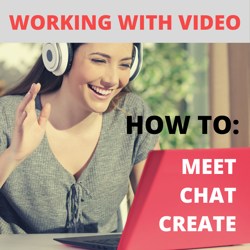 Working with video - how to: meet, chat, create.